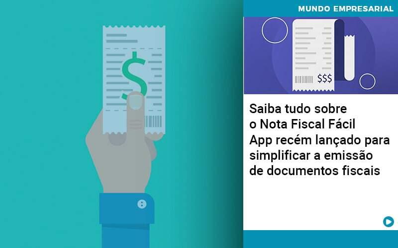 Saiba Tudo Sobre O Nota Fiscal Fácil – App Recém Lançado Para Simplificar A Emissão De Documentos Fiscais