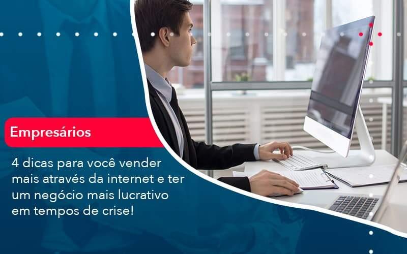 4 Dicas Para Voce Vender Mais Atraves Da Internet E Ter Um Negocio Mais Lucrativo Em Tempos De Crise (1) - Quero montar uma empresa